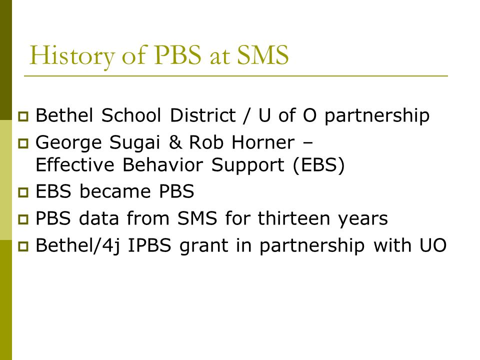 History of PBS at SMS Bethel School District / U of O partnership