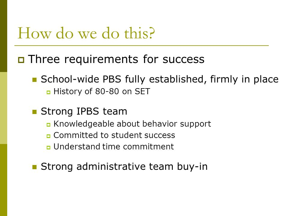 How do we do this Three requirements for success