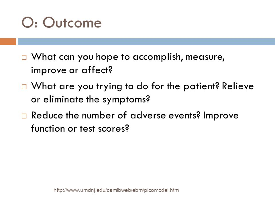 O: Outcome What can you hope to accomplish, measure, improve or affect