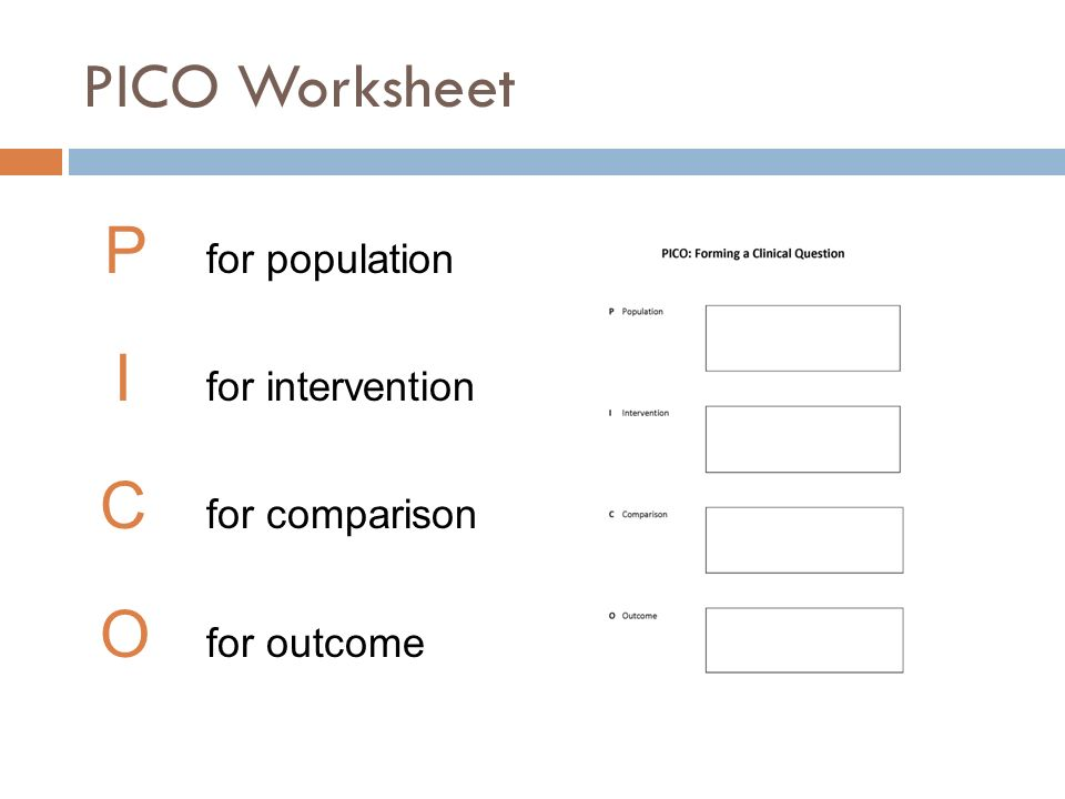 PICO Worksheet C for comparison O for outcome P for population