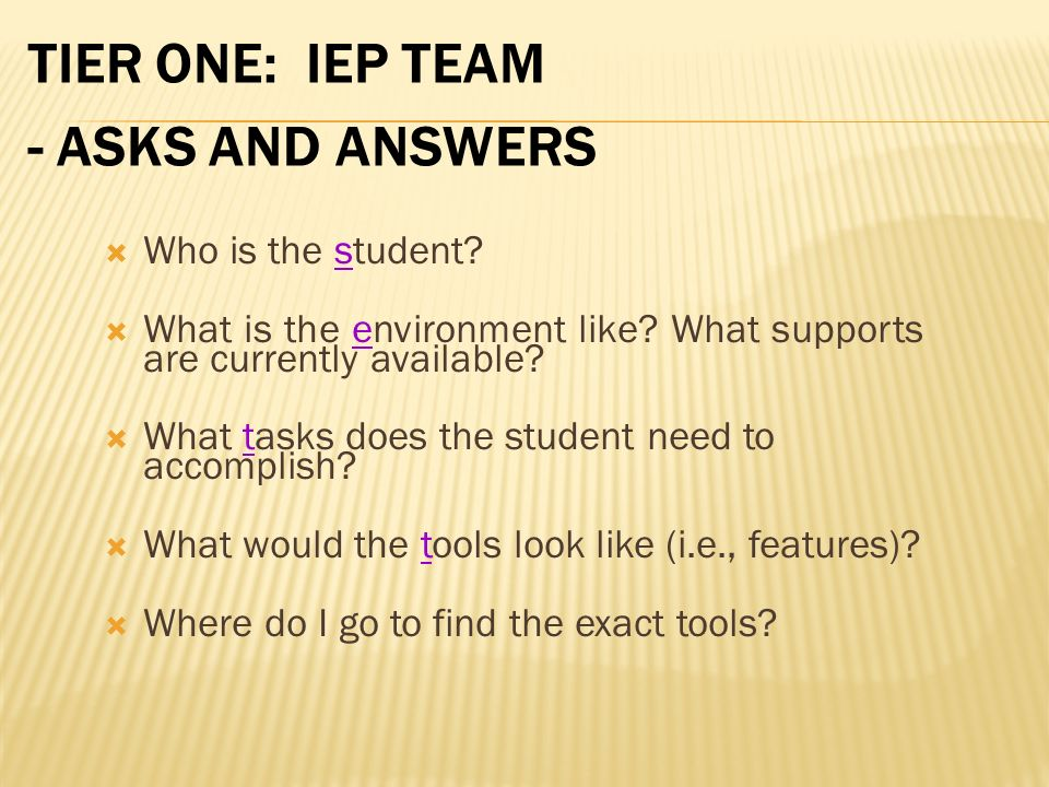 TIER ONE: IEP TEAM - ASKS AND ANSWERS