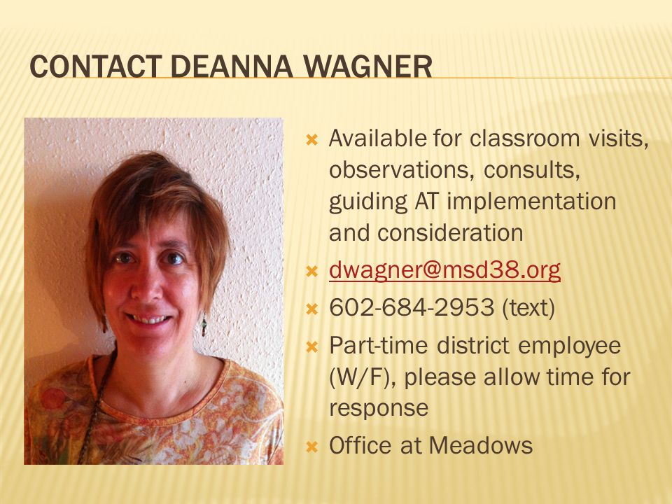 CONTACT DEANNA WAGNER Available for classroom visits, observations, consults, guiding AT implementation and consideration.