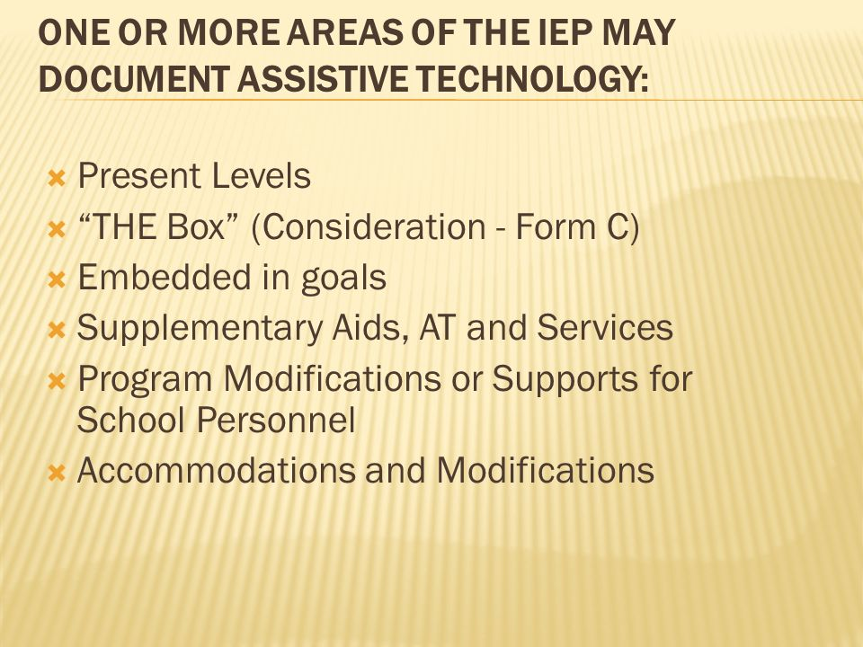 ONE OR MORE AREAS OF THE IEP MAY DOCUMENT ASSISTIVE TECHNOLOGY: