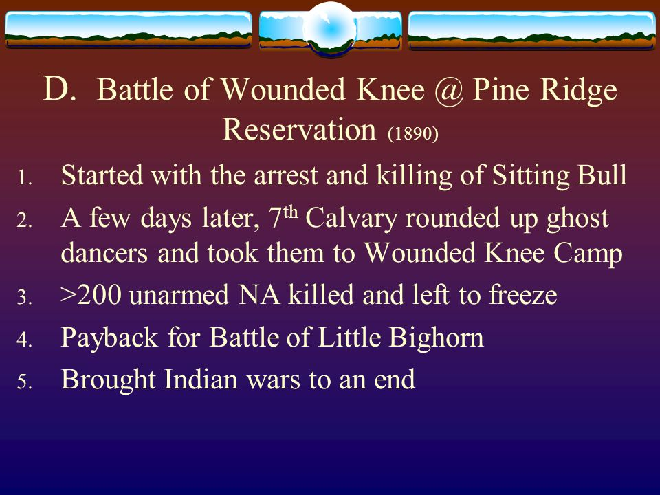 D. Battle of Wounded Pine Ridge Reservation (1890)