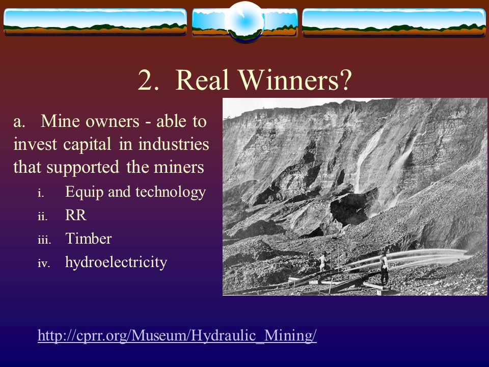 2. Real Winners a. Mine owners - able to invest capital in industries that supported the miners.