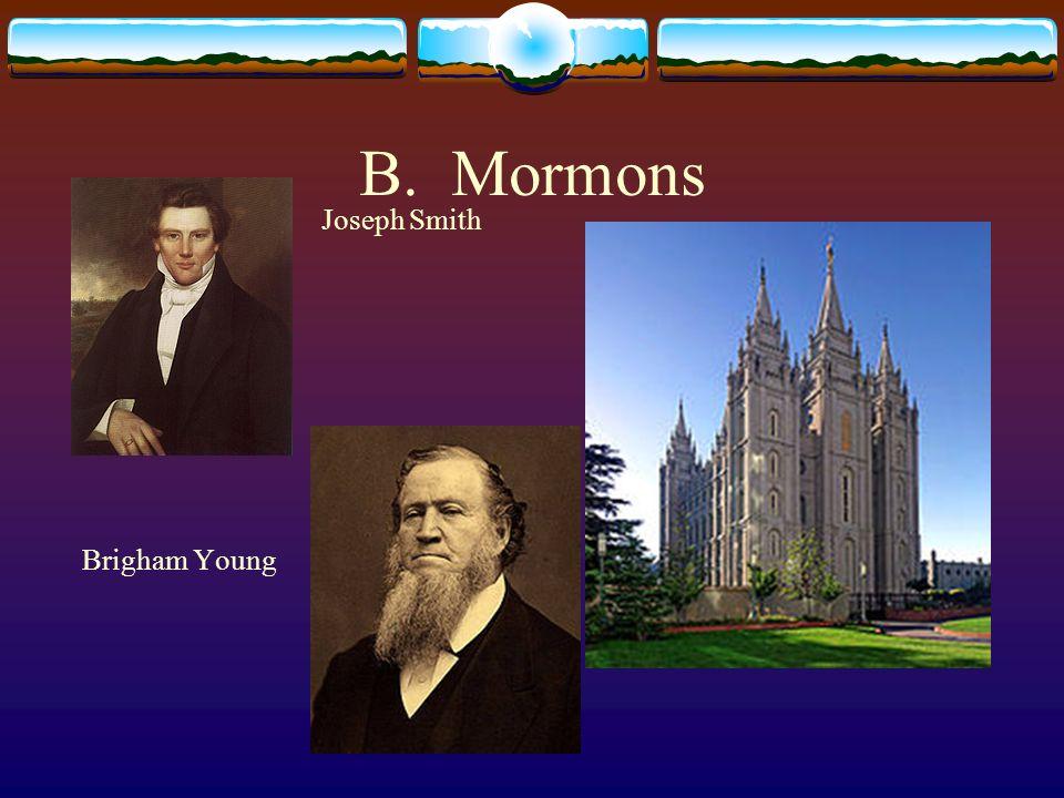 B. Mormons Joseph Smith Brigham Young