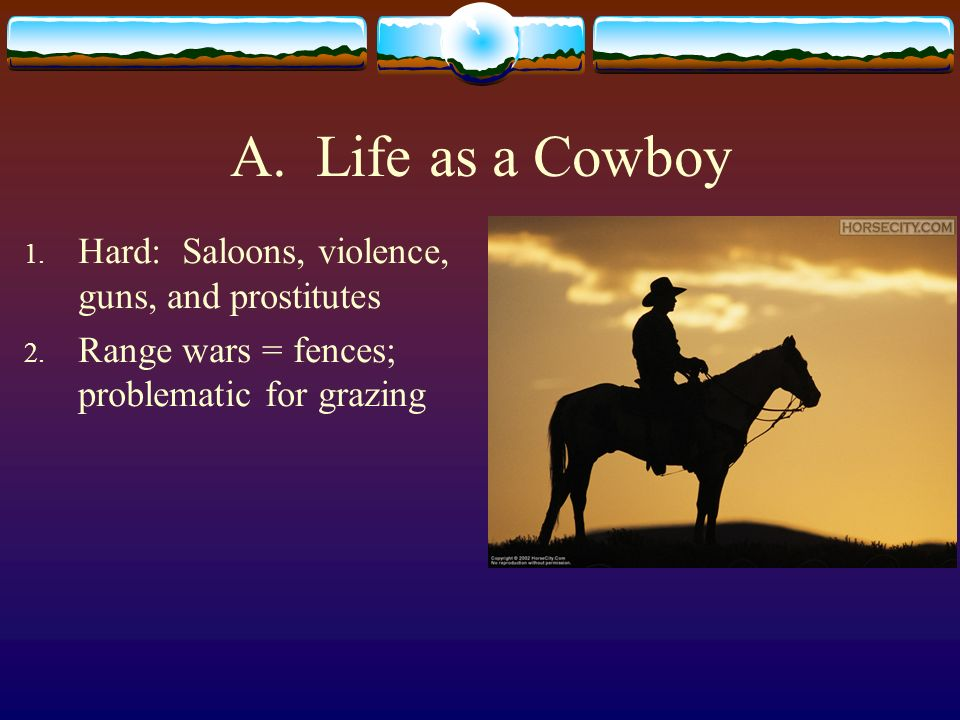 A. Life as a Cowboy Hard: Saloons, violence, guns, and prostitutes