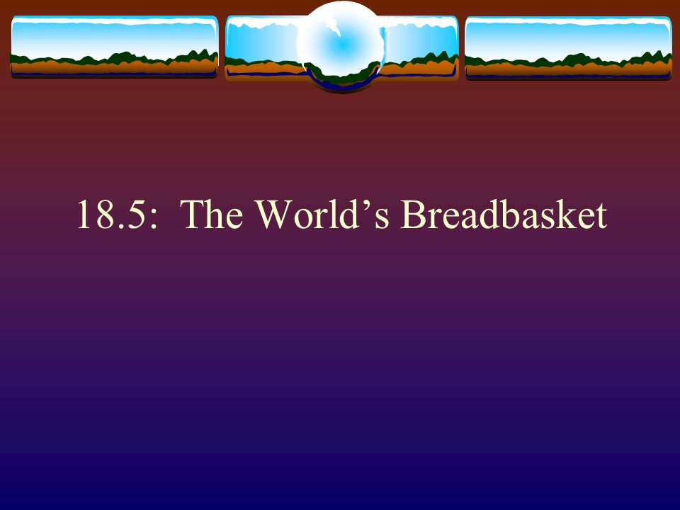 18.5: The World's Breadbasket