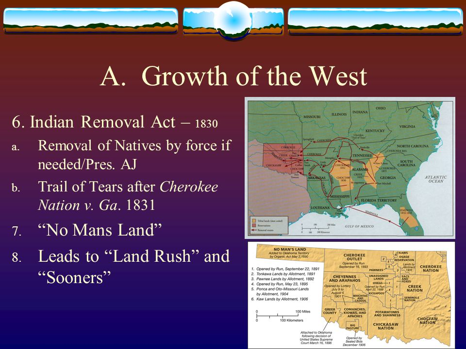 A. Growth of the West 6. Indian Removal Act – 1830 No Mans Land