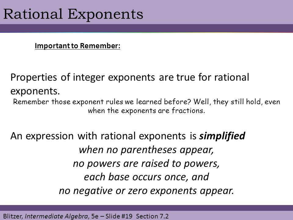 Rational Exponents Important to Remember: Properties of integer exponents are true for rational exponents.