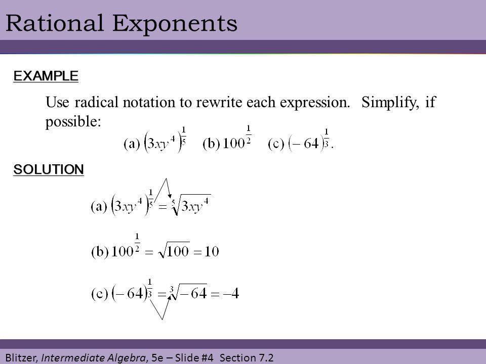 Rational Exponents EXAMPLE. Use radical notation to rewrite each expression. Simplify, if possible: