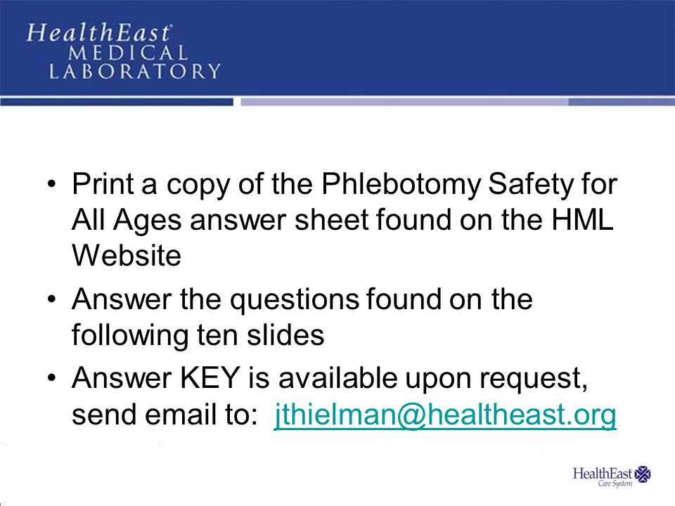 Print a copy of the Phlebotomy Safety for All Ages answer sheet found on the HML Website