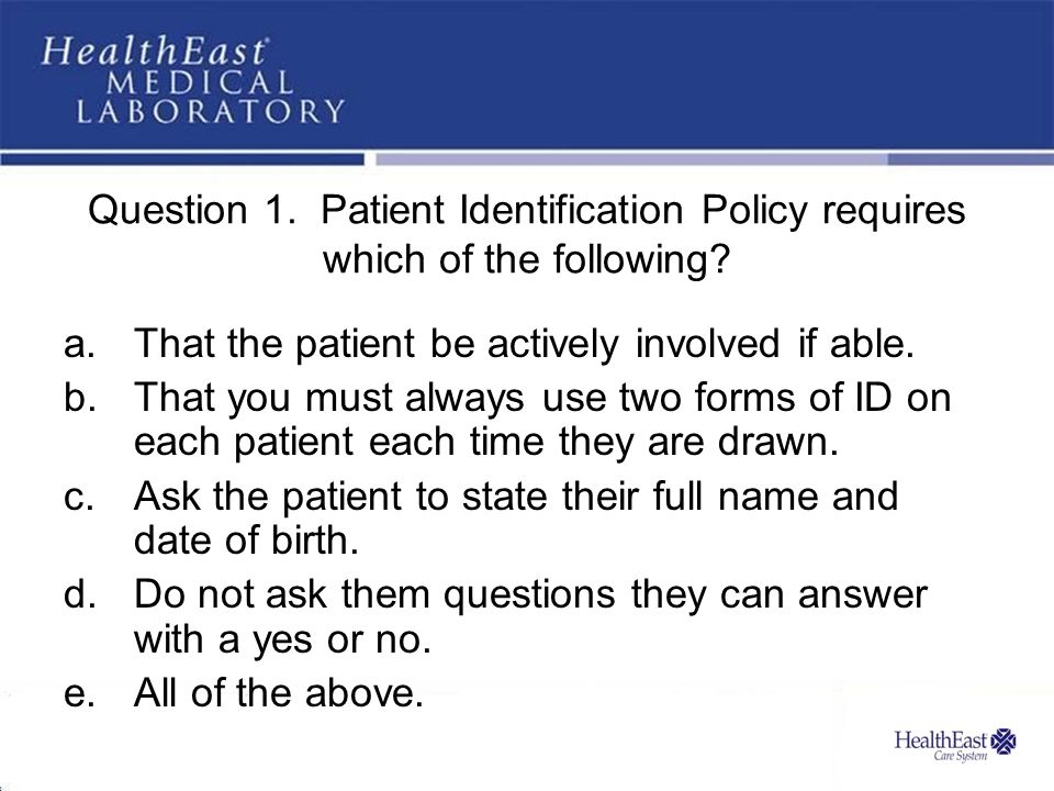 Question 1. Patient Identification Policy requires which of the following