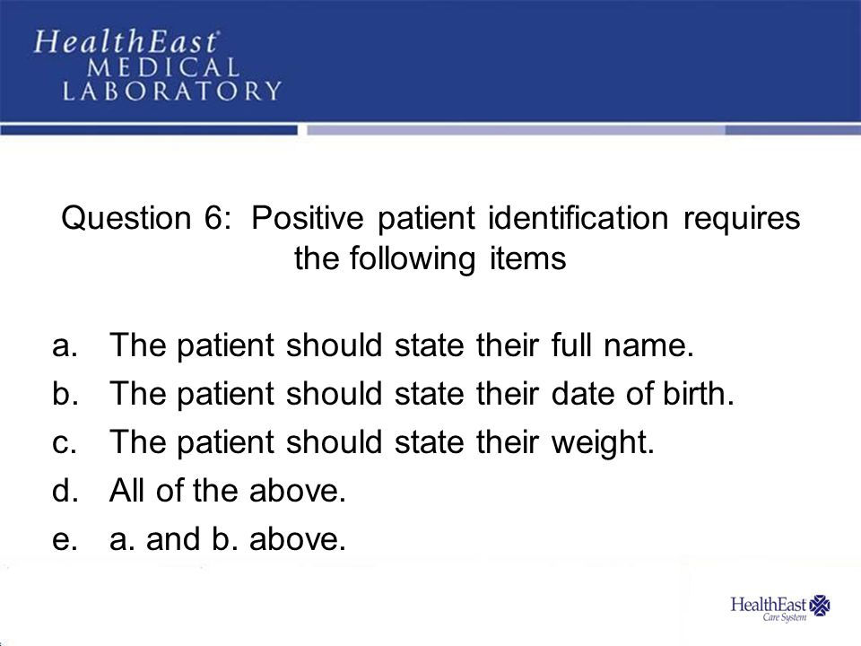 Question 6: Positive patient identification requires the following items