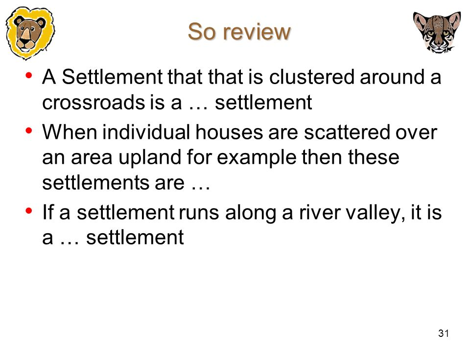So review A Settlement that that is clustered around a crossroads is a … settlement.