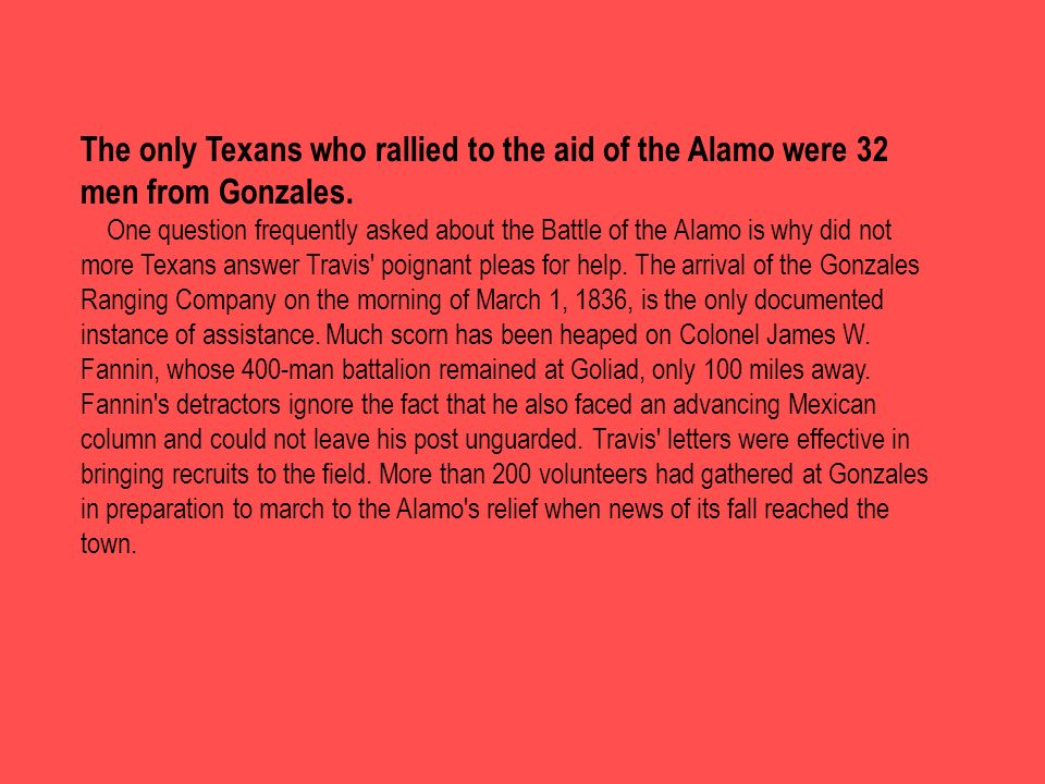 The only Texans who rallied to the aid of the Alamo were 32 men from Gonzales.