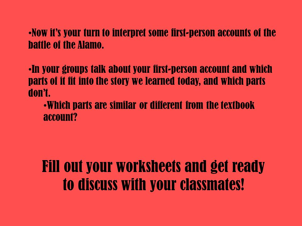 Now it's your turn to interpret some first-person accounts of the battle of the Alamo.