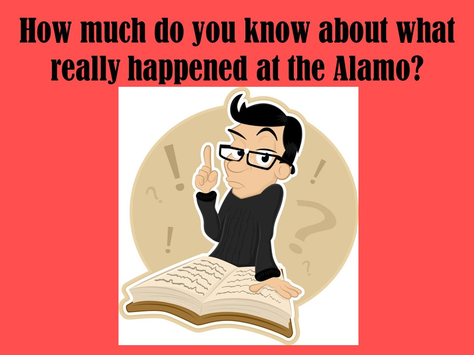 How much do you know about what really happened at the Alamo