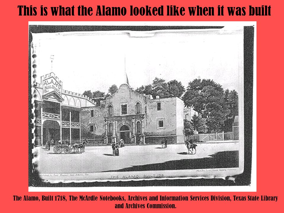 This is what the Alamo looked like when it was built
