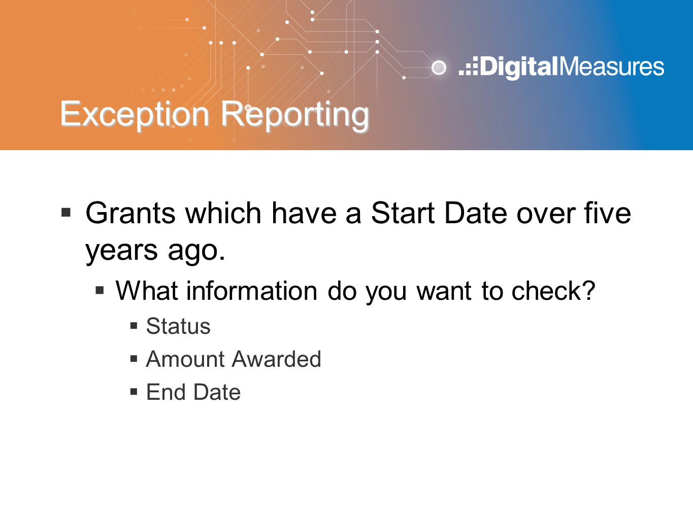 Exception Reporting Grants which have a Start Date over five years ago. What information do you want to check