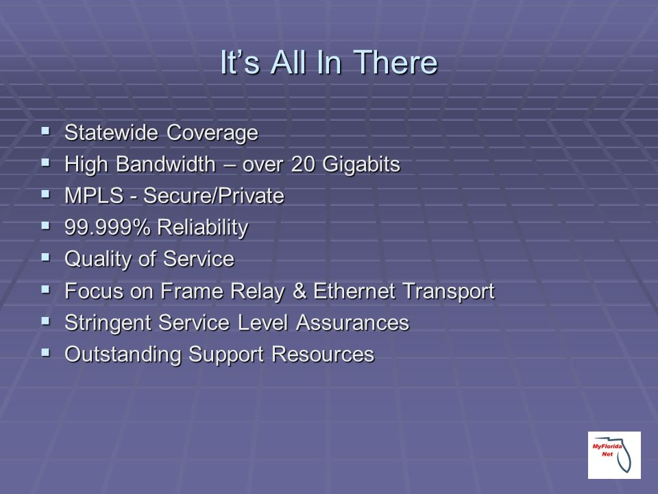It's All In There Statewide Coverage High Bandwidth – over 20 Gigabits