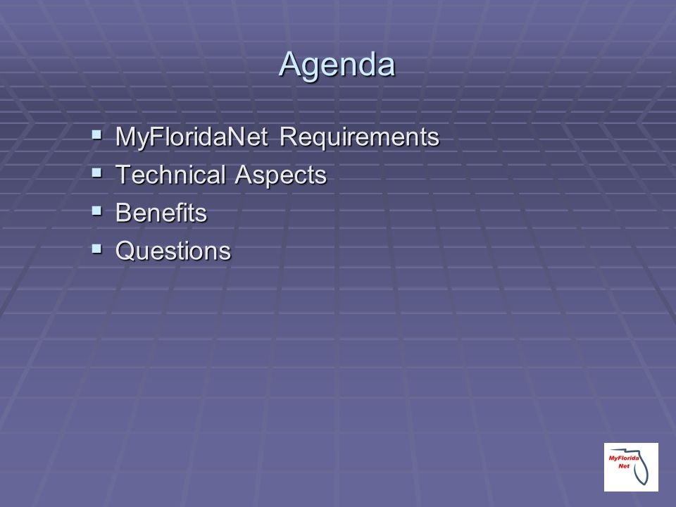 Agenda MyFloridaNet Requirements Technical Aspects Benefits Questions