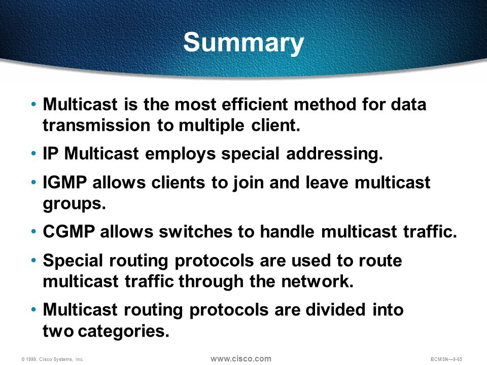 Summary Multicast is the most efficient method for data transmission to multiple client. IP Multicast employs special addressing.