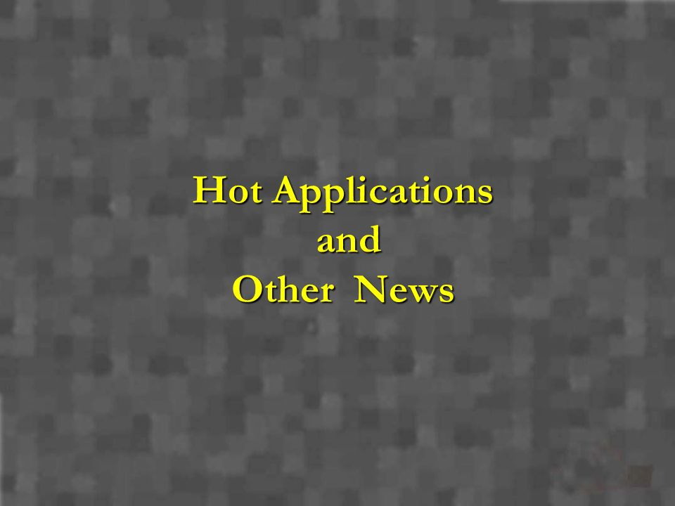 Hot Applications and Other News