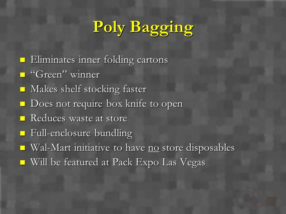 Poly Bagging Eliminates inner folding cartons Green winner