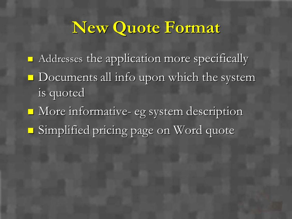 New Quote Format Documents all info upon which the system is quoted