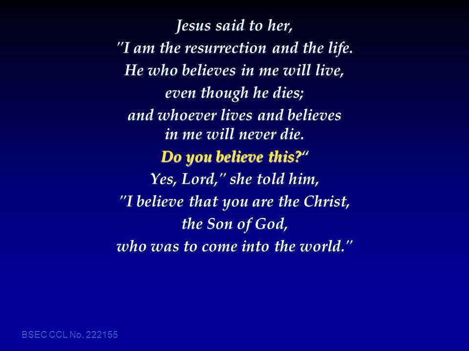 I am the resurrection and the life. He who believes in me will live,