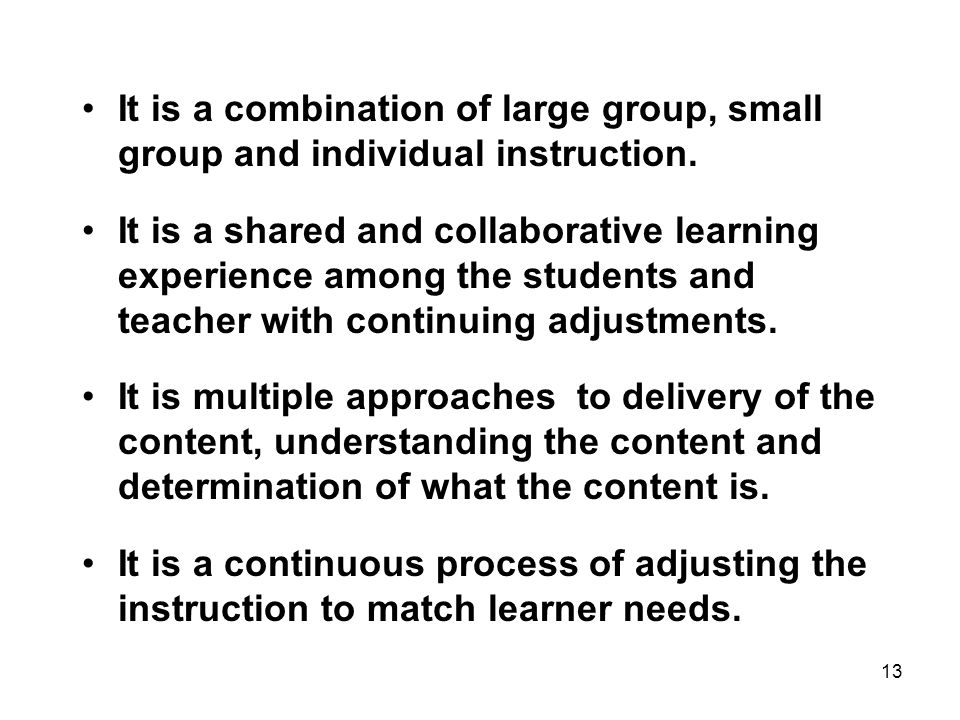 It is a combination of large group, small group and individual instruction.