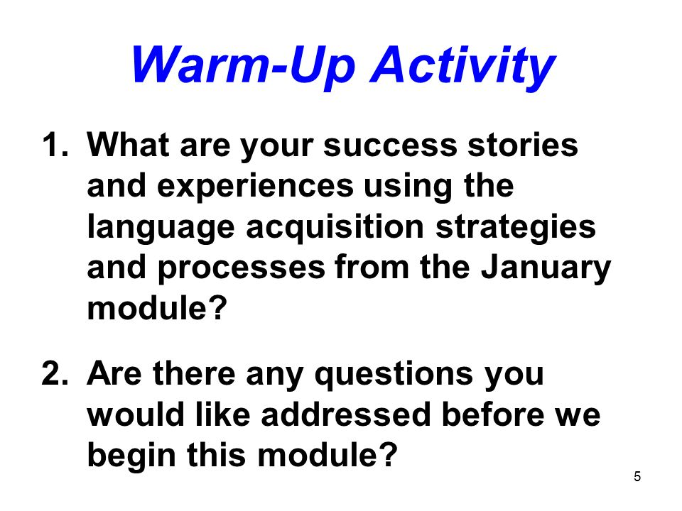 Warm-Up Activity What are your success stories and experiences using the language acquisition strategies and processes from the January module