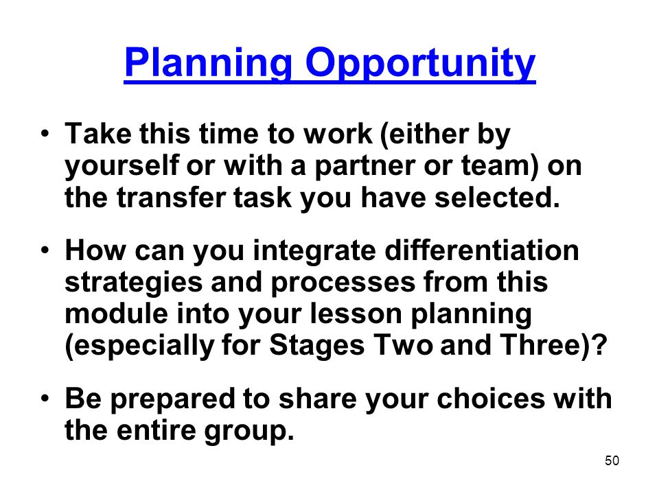 Planning Opportunity Take this time to work (either by yourself or with a partner or team) on the transfer task you have selected.
