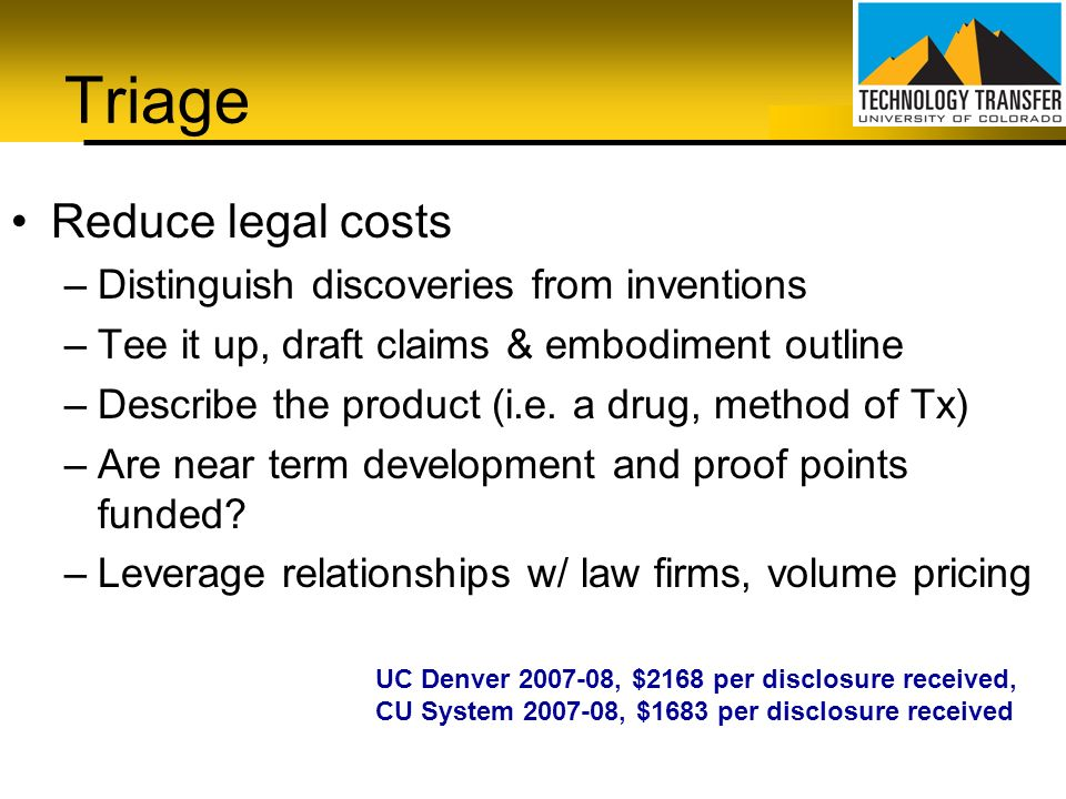 Triage Reduce legal costs Distinguish discoveries from inventions