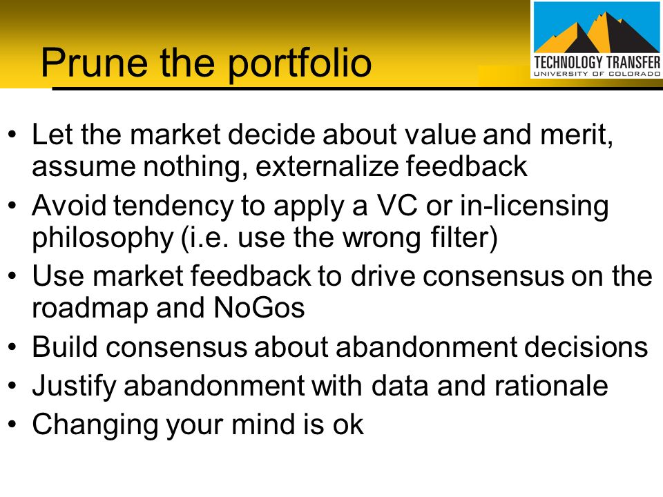 Prune the portfolio Let the market decide about value and merit, assume nothing, externalize feedback.