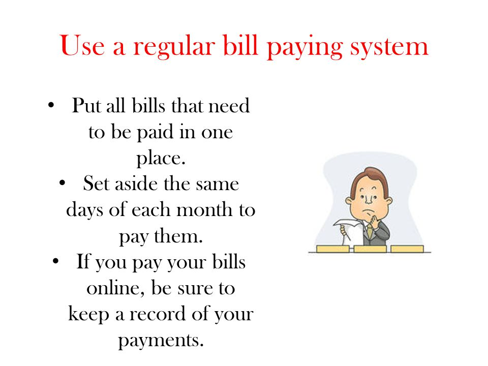 Use a regular bill paying system