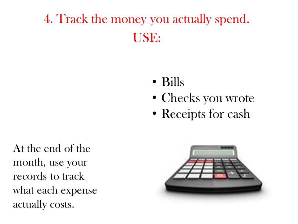 4. Track the money you actually spend. USE: