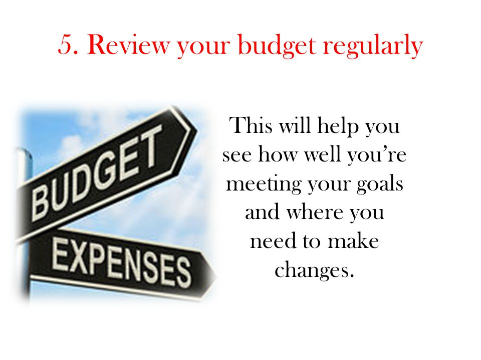 5. Review your budget regularly