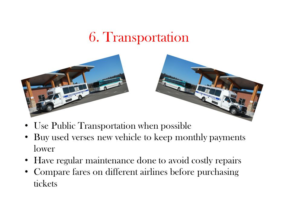 6. Transportation Use Public Transportation when possible