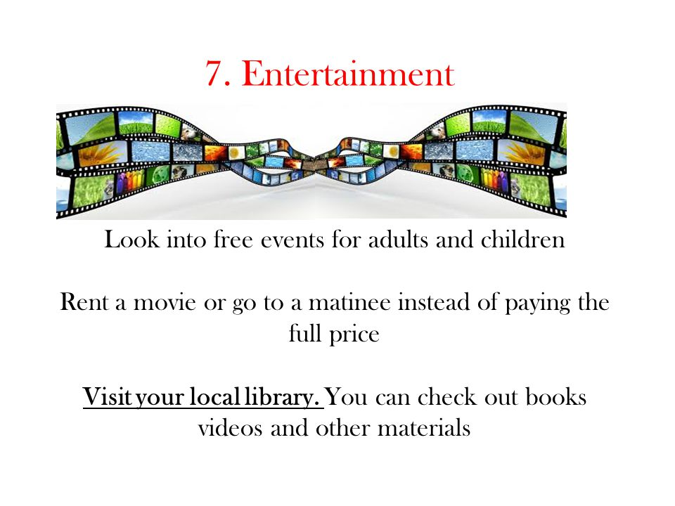 7. Entertainment Look into free events for adults and children