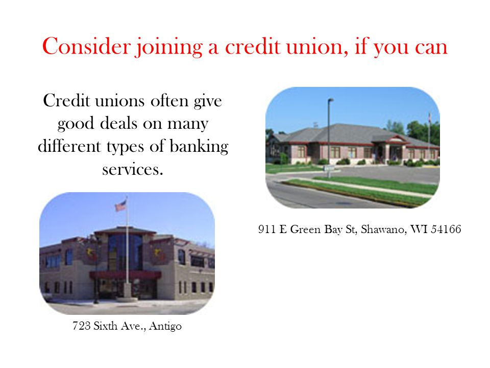 Consider joining a credit union, if you can
