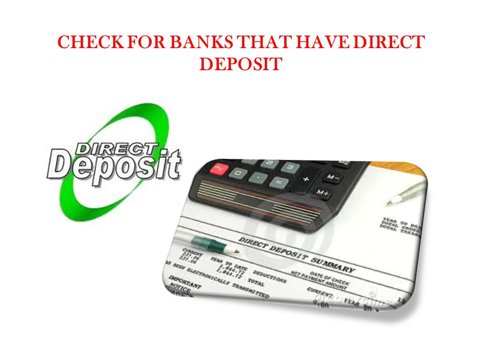 Check for banks that have direct deposit