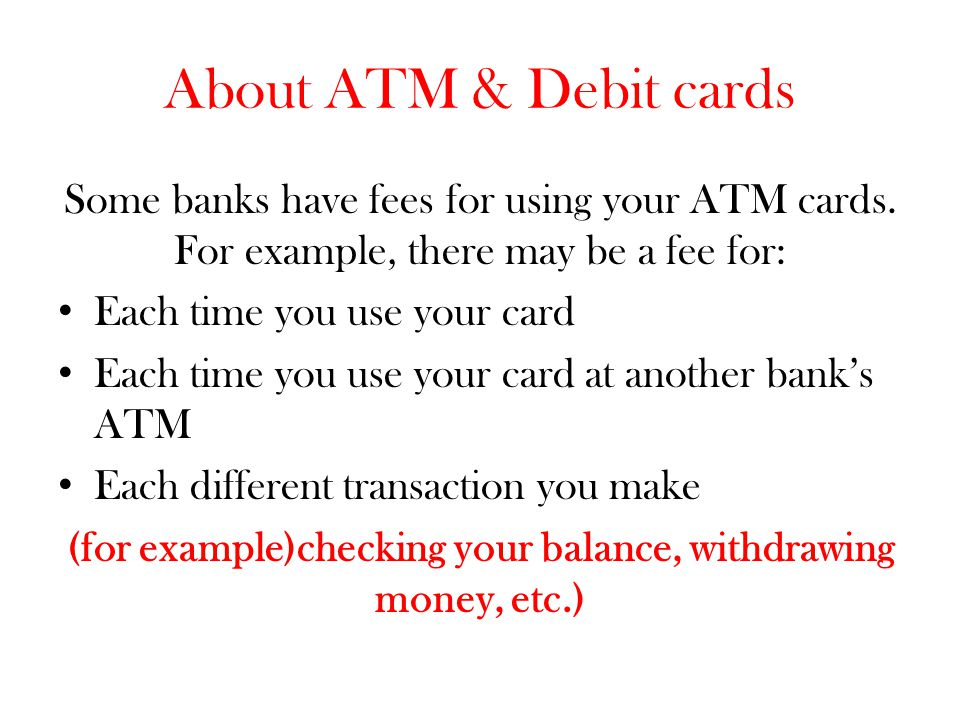 (for example)checking your balance, withdrawing money, etc.)