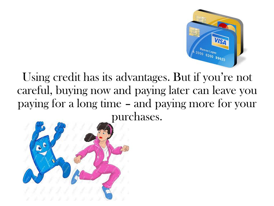 Using credit has its advantages