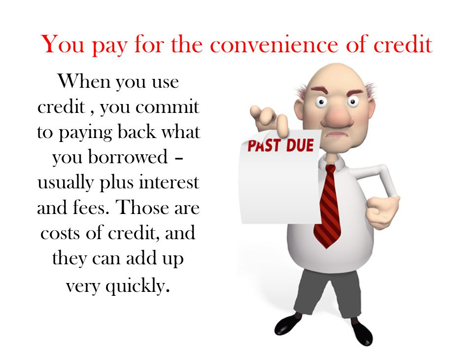 You pay for the convenience of credit