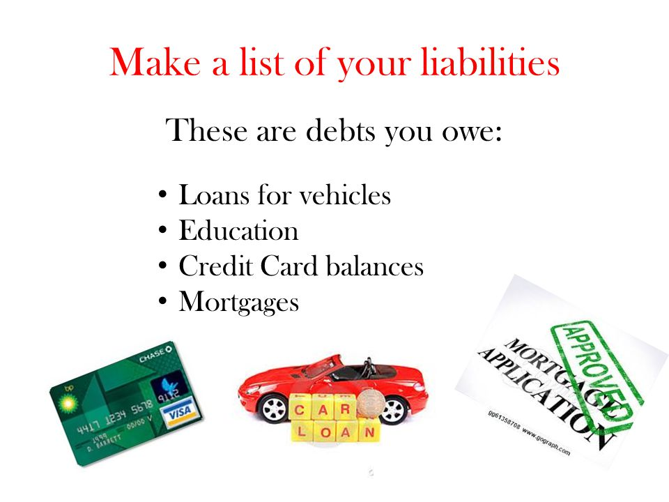 Make a list of your liabilities