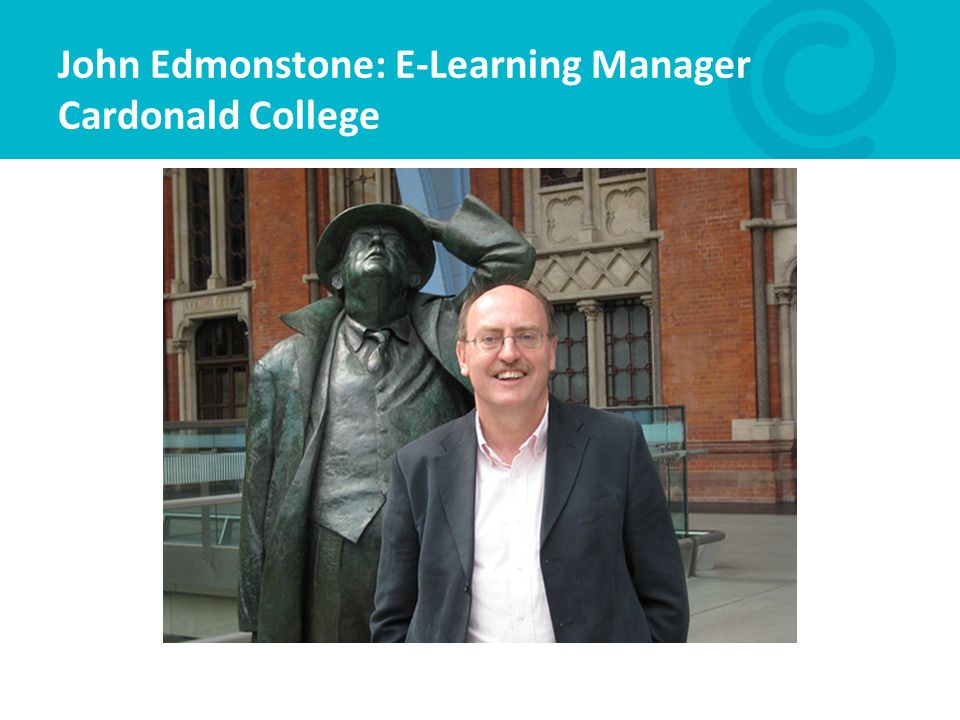 John Edmonstone: E-Learning Manager Cardonald College