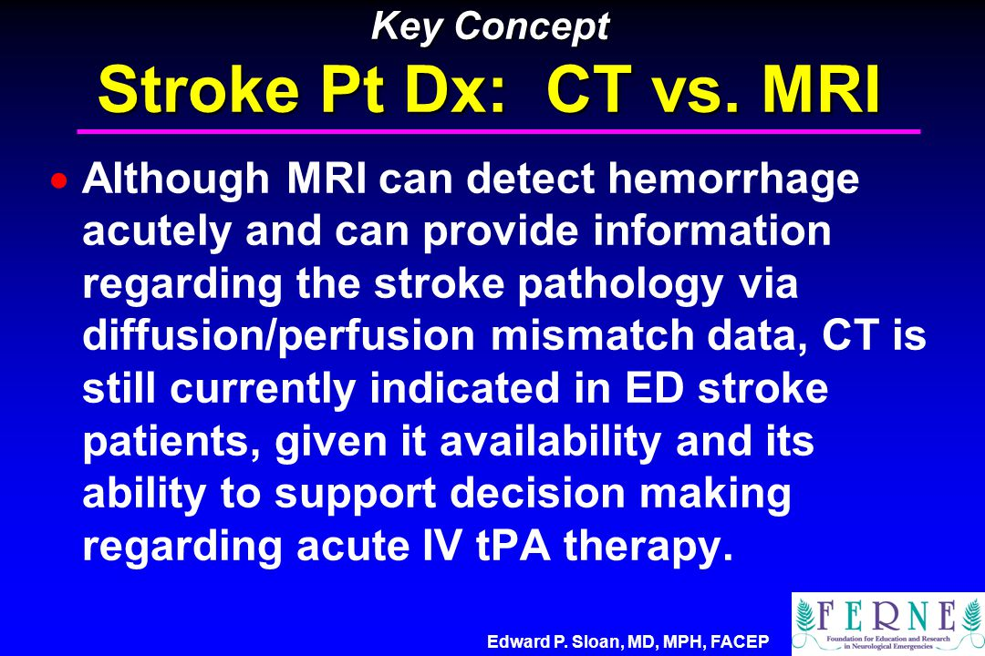 Key Concept Stroke Pt Dx: CT vs. MRI