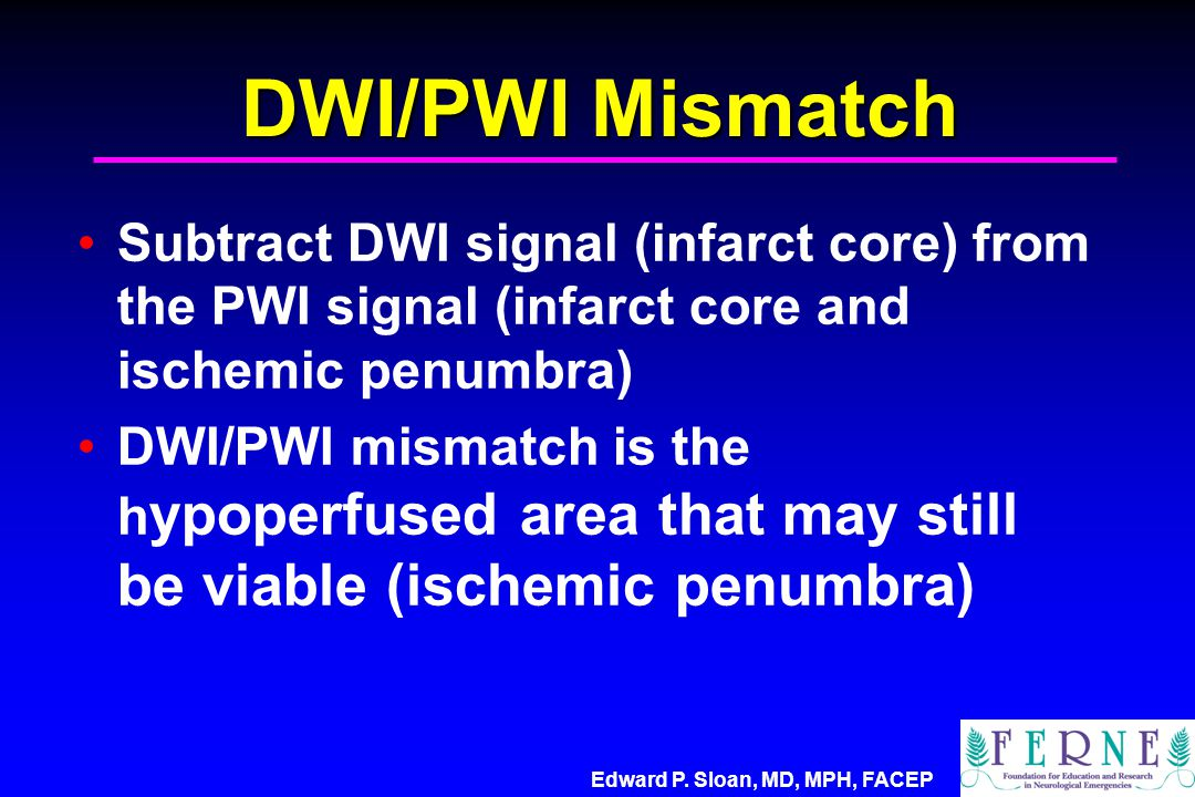 DWI/PWI Mismatch Subtract DWI signal (infarct core) from the PWI signal (infarct core and ischemic penumbra)